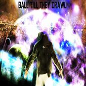 Ball Till They Crawl - Single by Dan