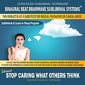 Stop Caring What Others Think: Combination of Subliminal & Learning While Sleeping Program (Positive Affirmations, Isochronic Tones & Binaural Beats) by Binaural Mind Dimension