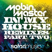 In My House Remixes (Part 2) by Mobin Master