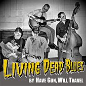 Living Dead Blues by Have Gun, Will Travel