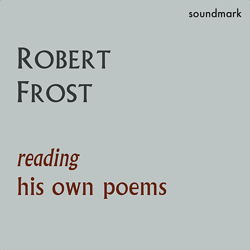 Robert Frost Reading His Own Poems by Robert Frost