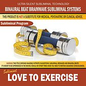 Love to Exercise by Binaural Beat Brainwave Subliminal Systems