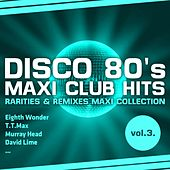 Disco 80's Maxi Club Hits, Vol. 3 (Remixes & Rarities) by Various Artists