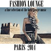 Fashion Lounge Paris 2014 (A Fine Selection of the Best Lounge Music) by Various Artists