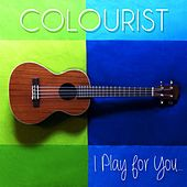 I Play for You by The Colourist