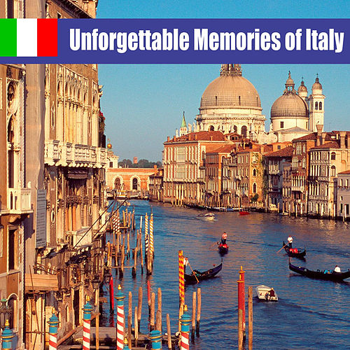 Unforgettable Memories of Italy by Various Artists