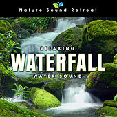 Relaxing Waterfall: Water Sound for Sleep and Dreams by Nature Sound Retreat