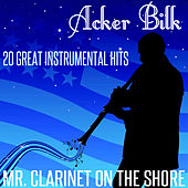 Mr Clarinet on the Shore - 20 Great Instrumental Hits by Acker Bilk