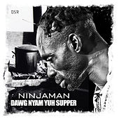 Dawg Nyam Yuh Supper by Ninjaman