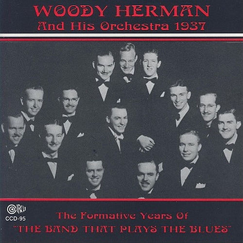 The Formative Years of the Band That Plays the Blues by Woody Herman