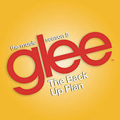 Glee: The Music, The Back Up Plan by Glee Cast