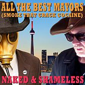 All the Best Mayors (Smoke That Crack Cocaine) by Naked and Shameless