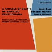 Lukas Foss: A Parable of Death - Bohuslav Martinu: Intermezzo - Darius Milhaud: Kentuckiana (Divertissement on Twenty Kentucky Airs) by Various Artists