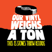 Our Vinyl Weighs A Ton : This Is Stones Throw Records von Various Artists