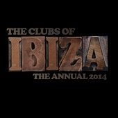 The Clubs of Ibiza - The Annual 2014 by Various Artists