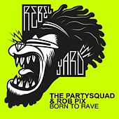Born To Rave by The Partysquad