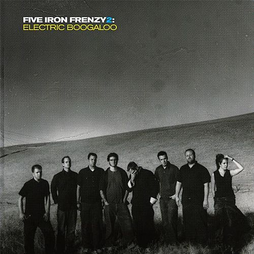 Five Iron Frenzy 2: Electric Boogaloo by Five Iron Frenzy