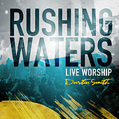 Rushing Waters (Live Worship) by Dustin Smith
