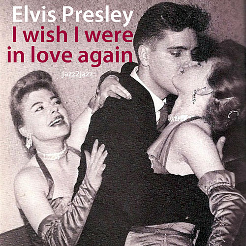 I Wish I Were in Love Again by Elvis Presley