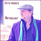 Pete Hawkes: Anthology by Pete Hawkes