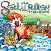 Seal Maiden: A Celtic Musical by Karan Casey