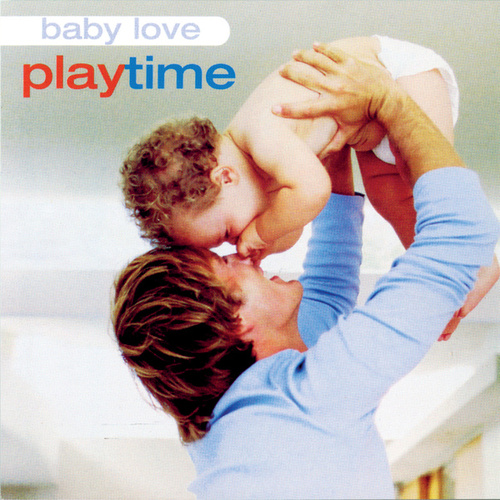 Baby Love: Playtime by Music For Little People Choir