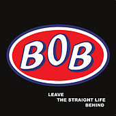 Leave the Straight Life Behind by Bob