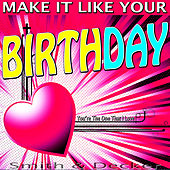 Make It Like Your Birthday - You're the One That I Love by Smith