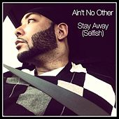 Stay Away (Selfish) by Ain't No Other