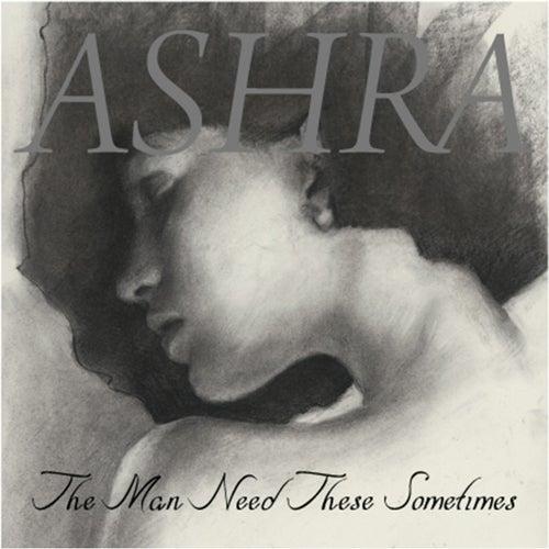 The Man Need These Sometimes von Ashra