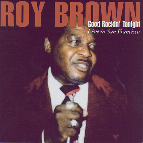 Good Rockin' Tonight - Live In San Francisco by Roy Brown