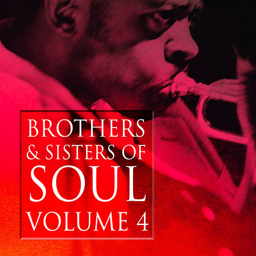 Brothers & Sisters of Soul Volume 4 by Various Artists
