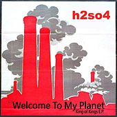 Welcome to My Planet (King of Kings E.P.) by H2SO4