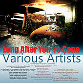 Long After You`re Gone by Various Artists