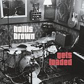 Gets Loaded by Hollis Brown