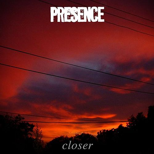 Closer by Presence