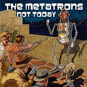 Not Today by The Metatrons