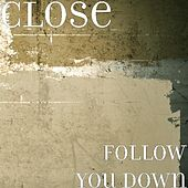 Follow You Down by Close