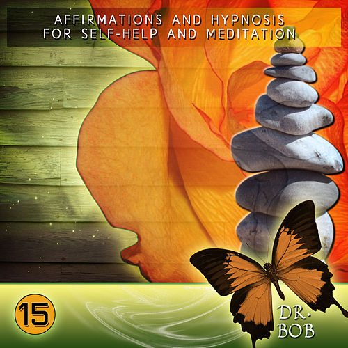 Affirmations and Hypnosis for Self Help and Meditation 15 by Dr. Bob