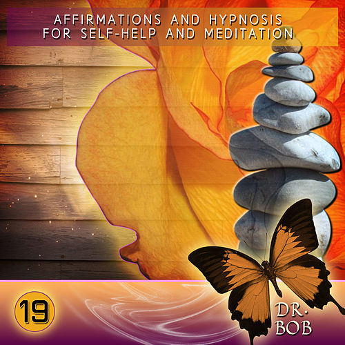 Affirmations and Hypnosis for Self Help and Meditation 19 by Dr. Bob