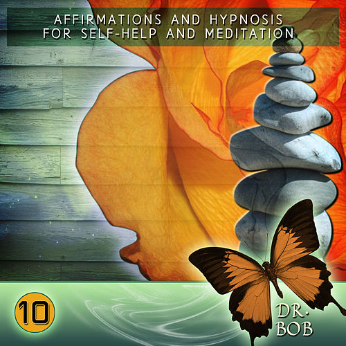 Affirmations and Hypnosis for Self Help and Meditation 10 by Dr. Bob
