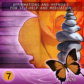 Affirmations and Hypnosis for Self Help and Meditation 7 by Dr. Bob
