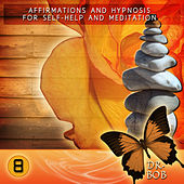 Affirmations and Hypnosis for Self Help and Meditation 8 by Dr. Bob