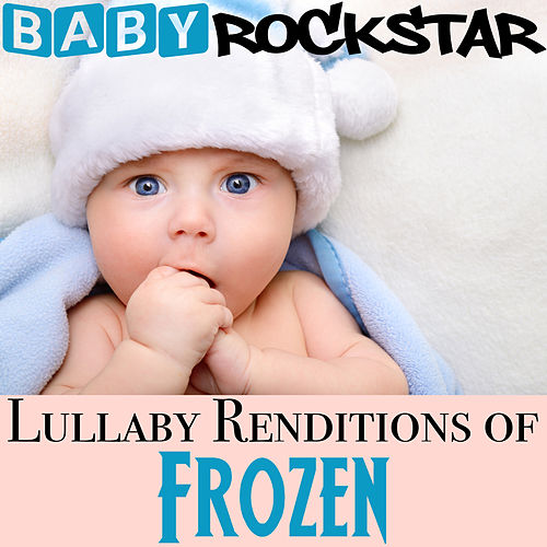 Lullaby Renditions of Frozen by Baby Rockstar