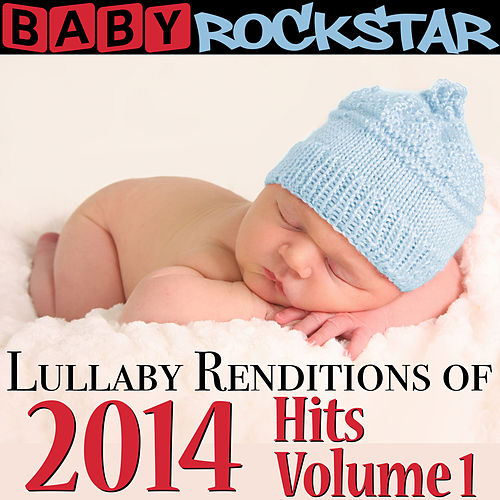 Lullaby Renditions of 2014 Hits, Volume 1 by Baby Rockstar