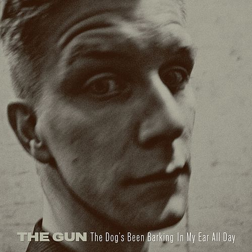 The Dog's Been Barkin' in My Ear All Day by Gun