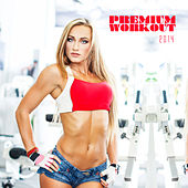 Premium Workout 2014 by Various Artists