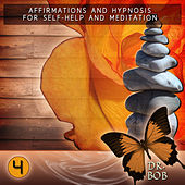 Affirmations and Hypnosis for Self Help and Meditation 4 by Dr. Bob
