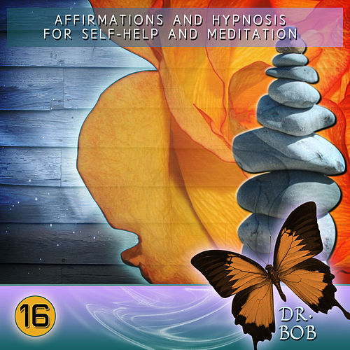 Affirmations and Hypnosis for Self Help and Meditation 16 by Dr. Bob