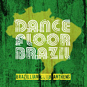 Dance Floor Brazil - Brazilian Club Anthems by Various Artists